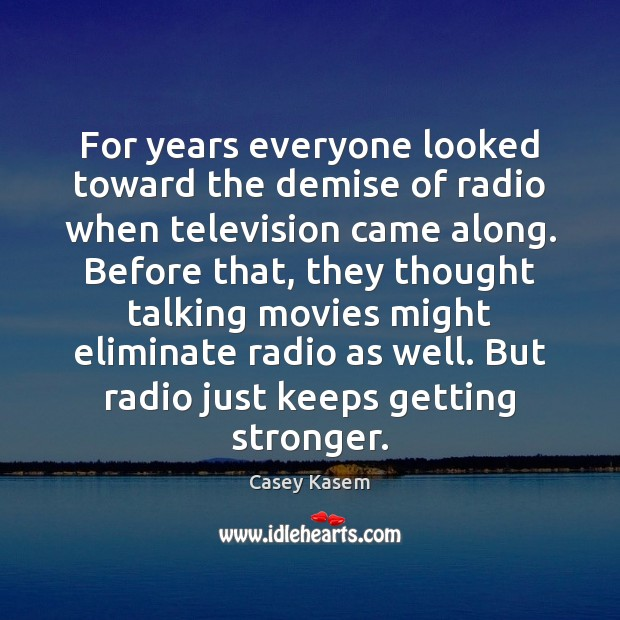 For years everyone looked toward the demise of radio when television came Image