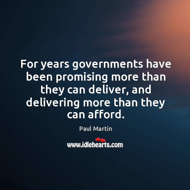 For years governments have been promising more than they can deliver, and delivering more than they can afford. Image