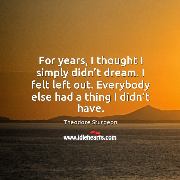 For years, I thought I simply didn't dream. I felt left out. Everybody else had a thing I didn't have. Image