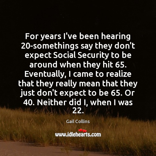 For years I've been hearing 20-somethings say they don't expect Social Security Image