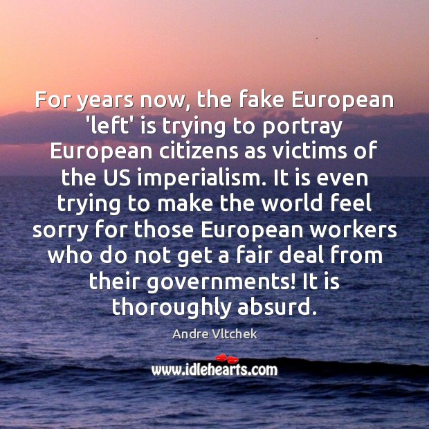 For years now, the fake European 'left' is trying to portray European Andre Vltchek Picture Quote