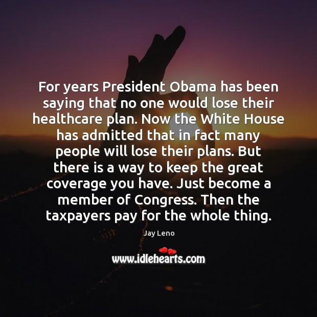 Image, For years President Obama has been saying that no one would lose