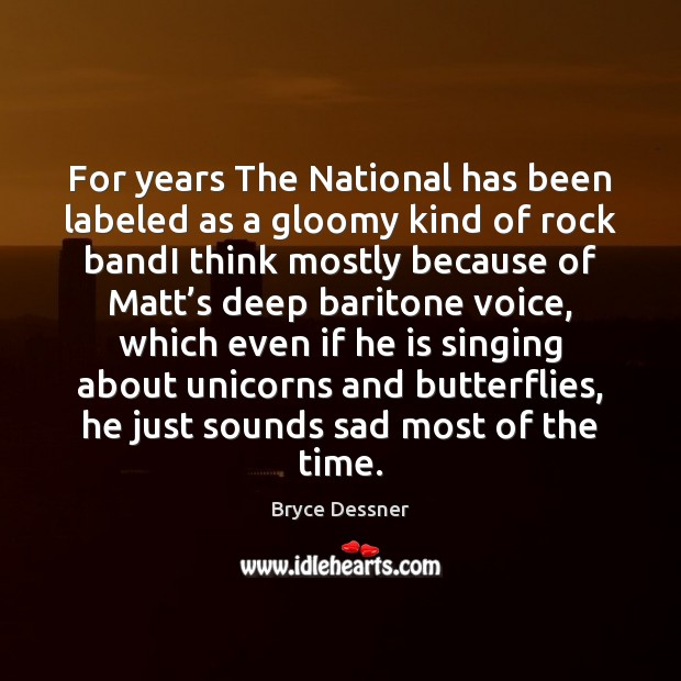 Image, For years The National has been labeled as a gloomy kind of