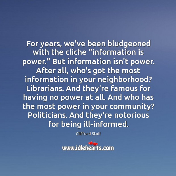 "Image, For years, we've been bludgeoned with the cliche ""information is power."" But"
