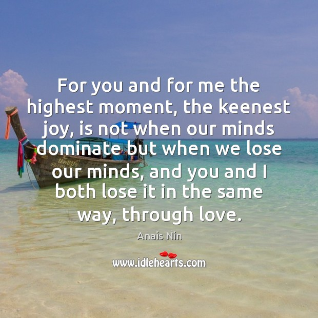 For you and for me the highest moment, the keenest joy, is Image