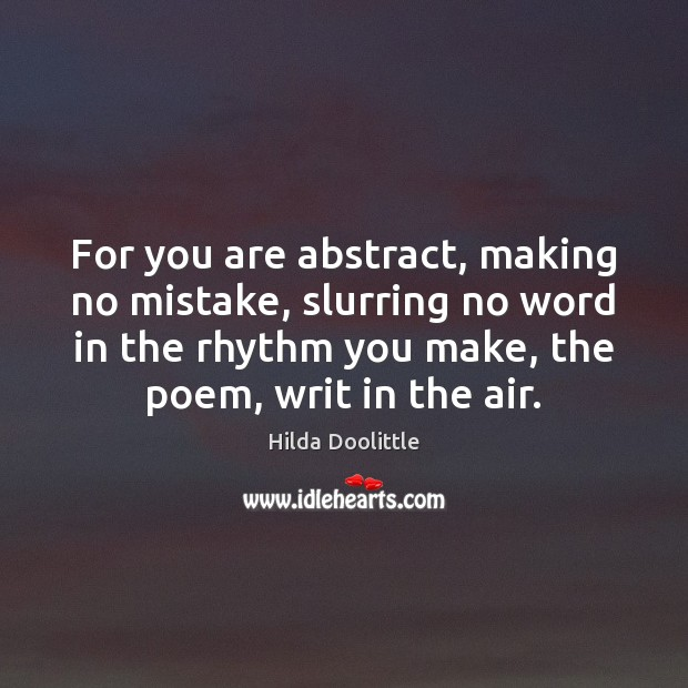 For you are abstract, making no mistake, slurring no word in the Hilda Doolittle Picture Quote
