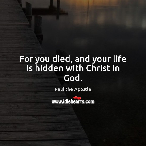 For you died, and your life is hidden with Christ in God. Paul the Apostle Picture Quote