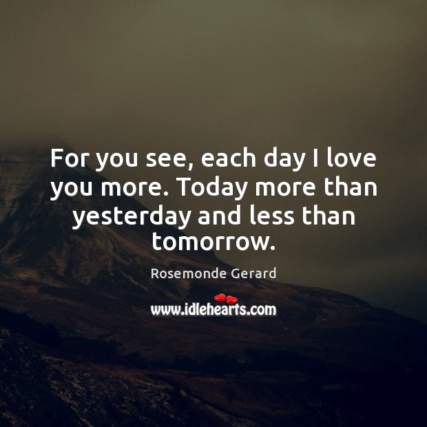 For You See Each Day I Love You More Today More Than Yesterday And