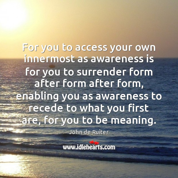 For you to access your own innermost as awareness is for you Image