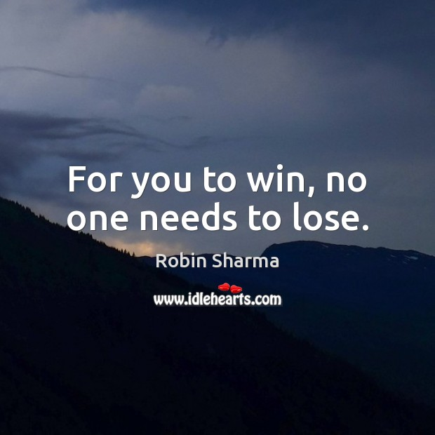For you to win, no one needs to lose. Image
