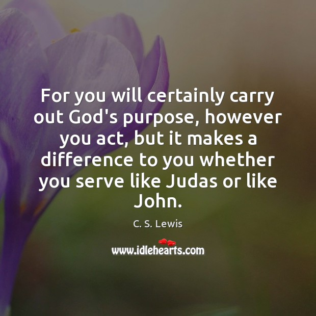 For you will certainly carry out God's purpose, however you act, but Image