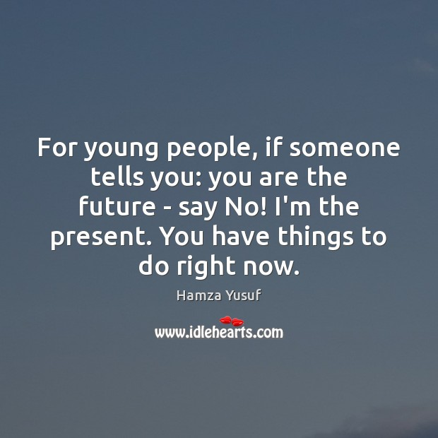Image, For young people, if someone tells you: you are the future –