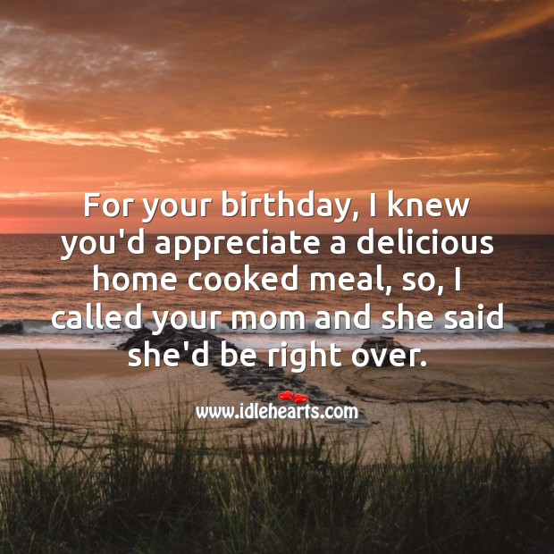 For your birthday, I knew you'd appreciate a delicious home cooked meal. Birthday Messages for Wife Image