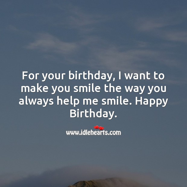 For your birthday, I want to make you smile the way you always help me smile. Image