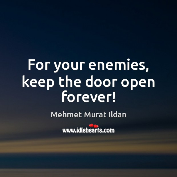 For your enemies, keep the door open forever! Image