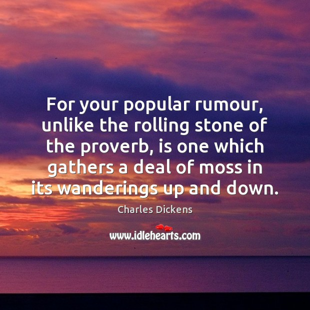 Image, For your popular rumour, unlike the rolling stone of the proverb, is