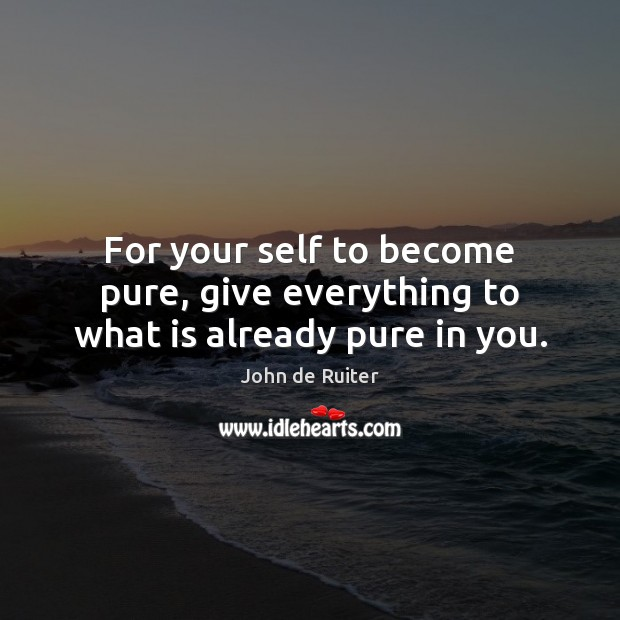 Image, For your self to become pure, give everything to what is already pure in you.
