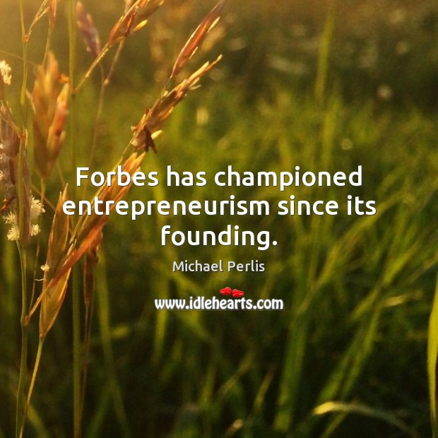 Forbes has championed entrepreneurism since its founding. Image