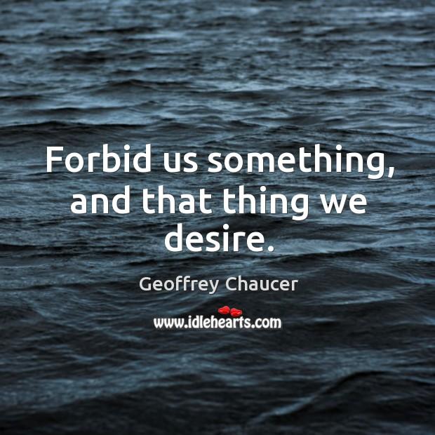 Forbid us something, and that thing we desire. Image