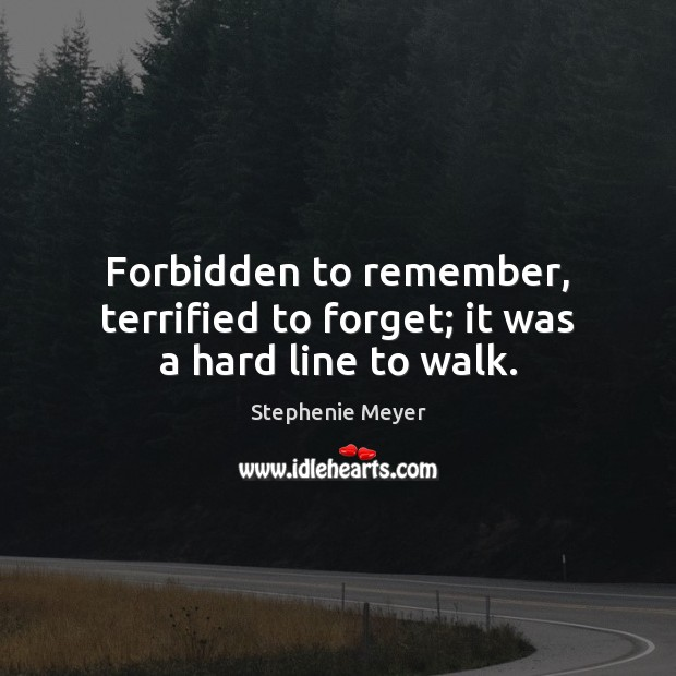 Forbidden to remember, terrified to forget; it was a hard line to walk. Image
