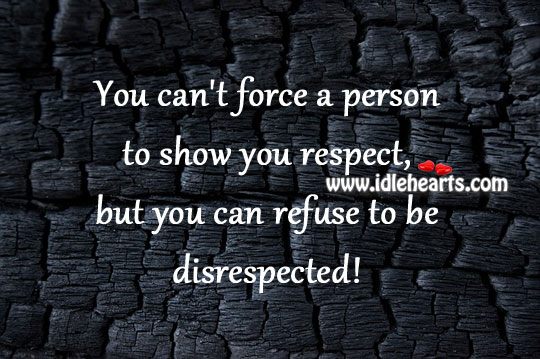 You can't force a person to show you respect Image