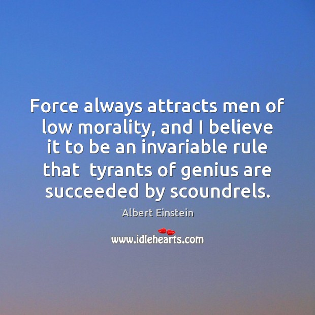 Image, Force always attracts men of low morality, and I believe it to