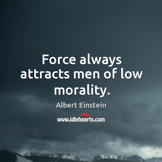 Image, Force always attracts men of low morality.