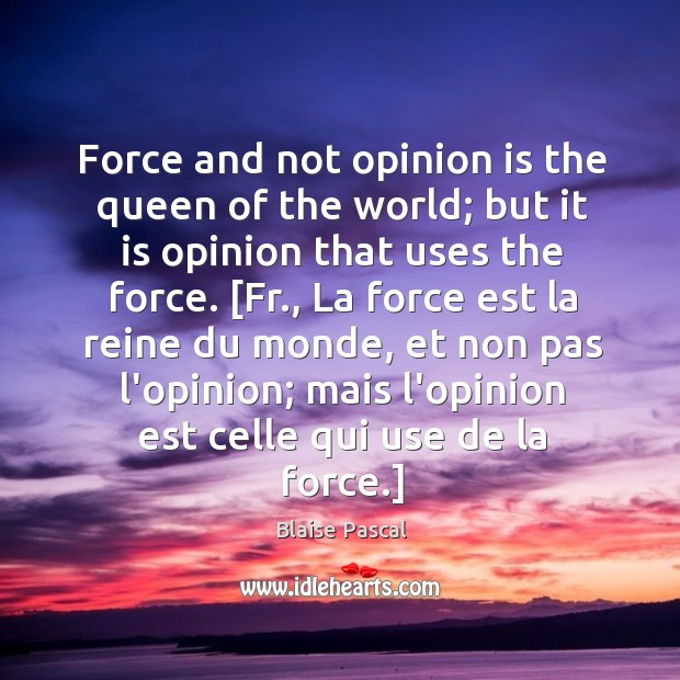 Force and not opinion is the queen of the world; but it Image