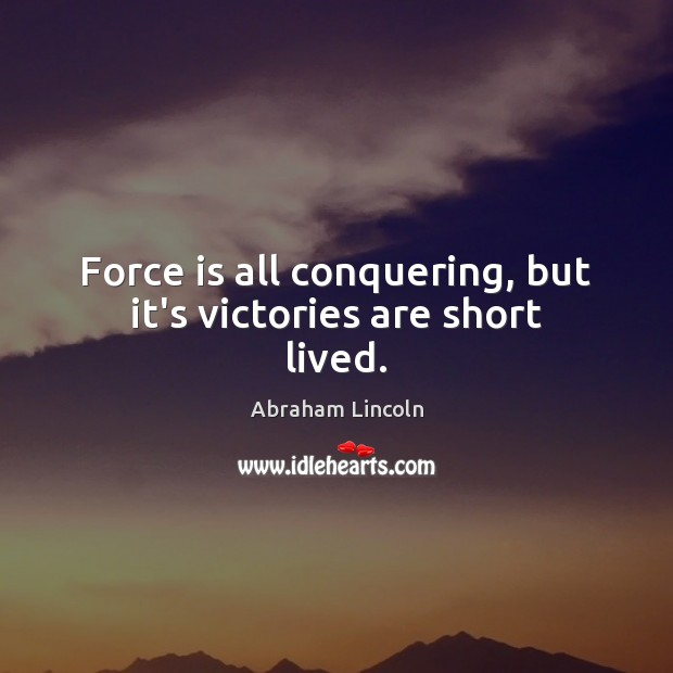 Image, Force is all conquering, but it's victories are short lived.