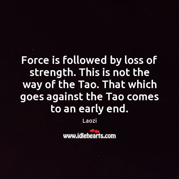 Image, Force is followed by loss of strength. This is not the way