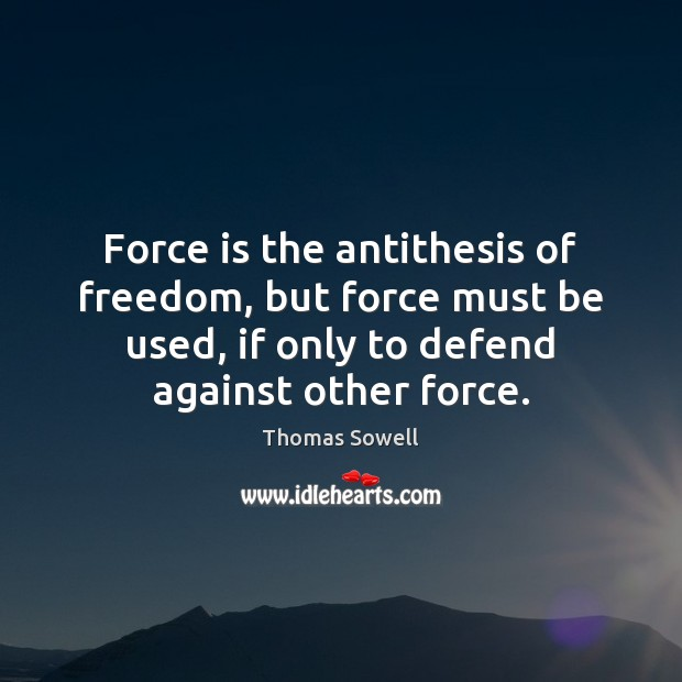 Image, Force is the antithesis of freedom, but force must be used, if