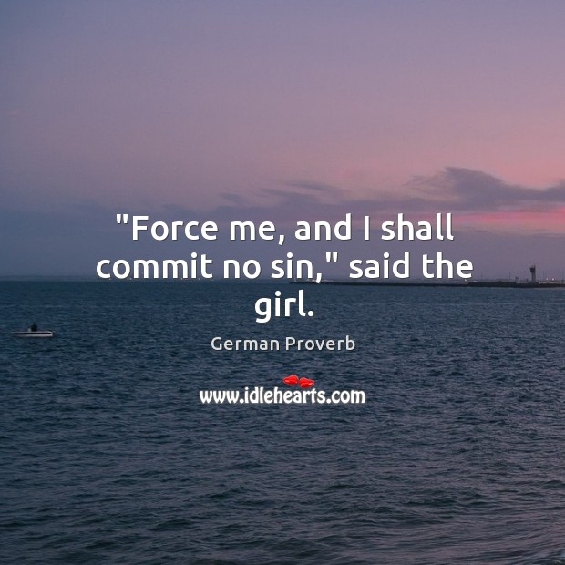"""""""force me, and I shall commit no sin,"""" said the girl. German Proverbs Image"""