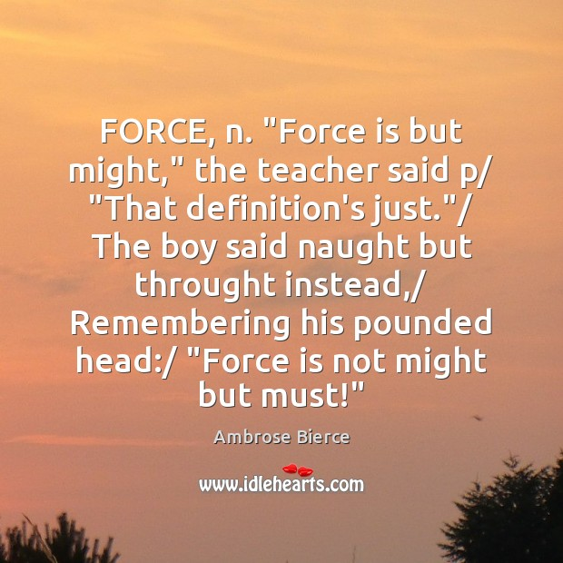 "Image, FORCE, n. ""Force is but might,"" the teacher said p/ ""That definition's"
