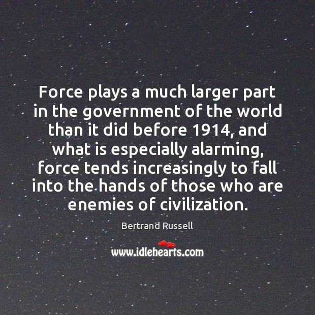Force plays a much larger part in the government of the world Image