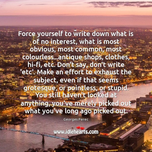 Force yourself to write down what is of no interest, what is Image