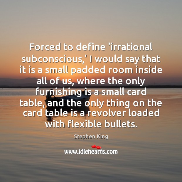 Forced to define 'irrational subconscious,' I would say that it is Image