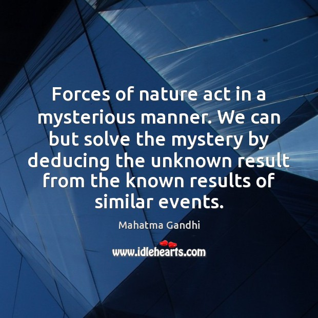 Forces of nature act in a mysterious manner. We can but solve Image