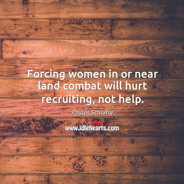 Forcing women in or near land combat will hurt recruiting, not help. Image
