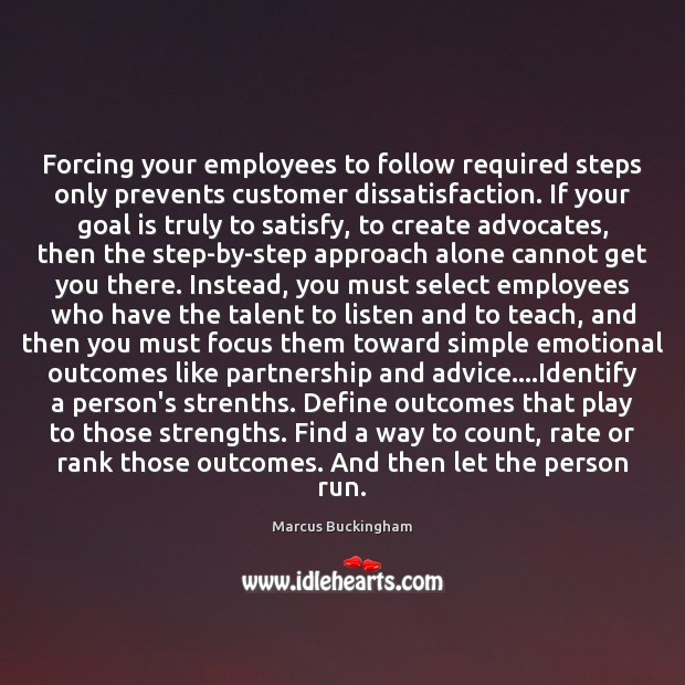 Forcing your employees to follow required steps only prevents customer dissatisfaction. If Image