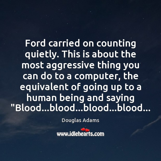 Ford carried on counting quietly. This is about the most aggressive thing Douglas Adams Picture Quote