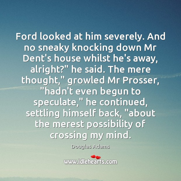 Ford looked at him severely. And no sneaky knocking down Mr Dent's Image