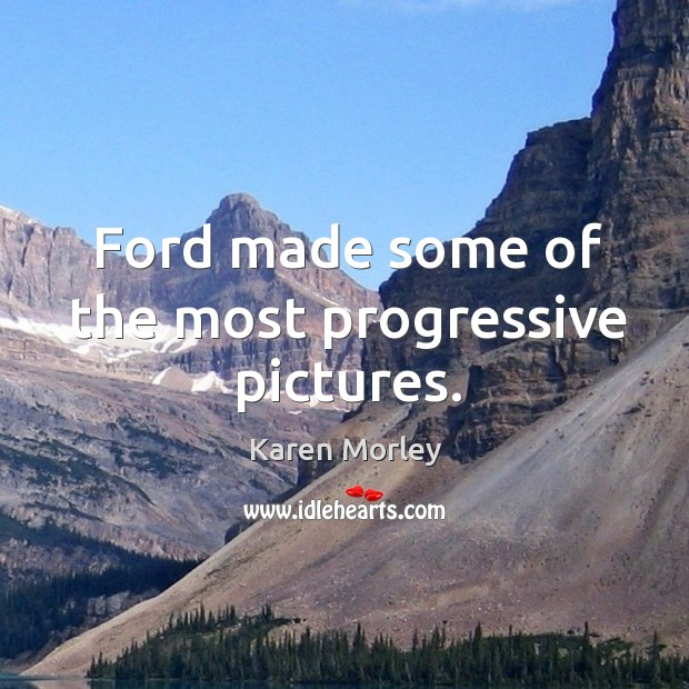Ford made some of the most progressive pictures. Image
