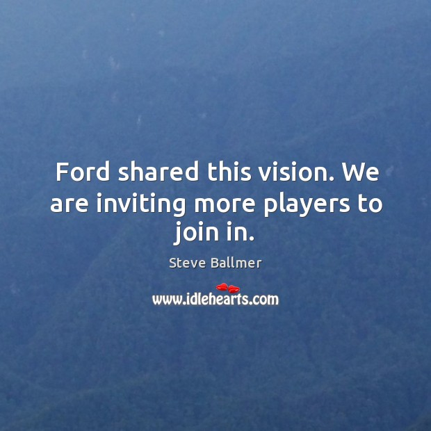 Ford shared this vision. We are inviting more players to join in. Image