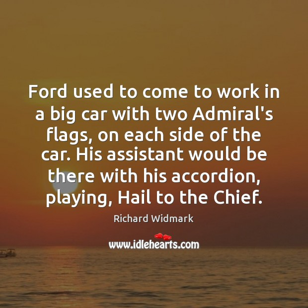 Image, Ford used to come to work in a big car with two