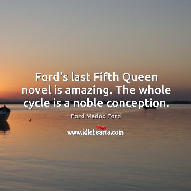 Ford's last Fifth Queen novel is amazing. The whole cycle is a noble conception. Image