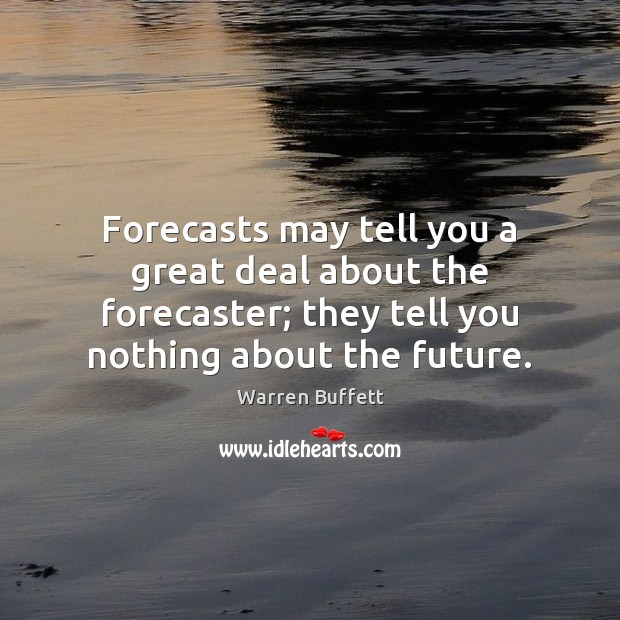 Image, Forecasts may tell you a great deal about the forecaster; they tell