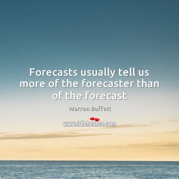 Image about Forecasts usually tell us more of the forecaster than of the forecast