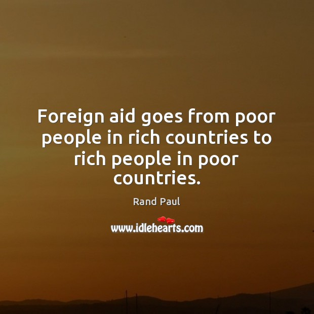 Image, Foreign aid goes from poor people in rich countries to rich people in poor countries.