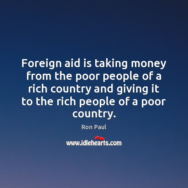 Foreign aid is taking money from the poor people of a rich Image