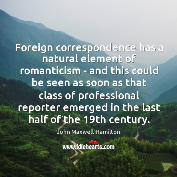 Foreign correspondence has a natural element of romanticism – and this could Image